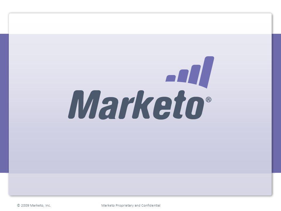 © 2009 Marketo, Inc. Marketo Proprietary and Confidential