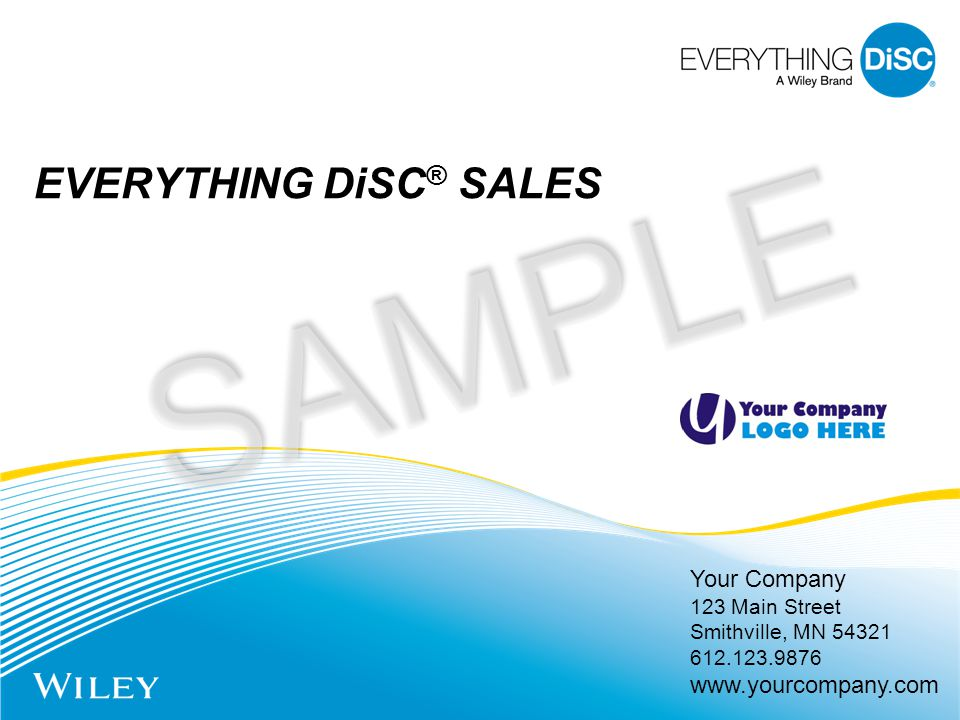 Your Company 123 Main Street Smithville, MN 54321 612.123.9876 www.yourcompany.com EVERYTHING DiSC ® SALES SAMPLE