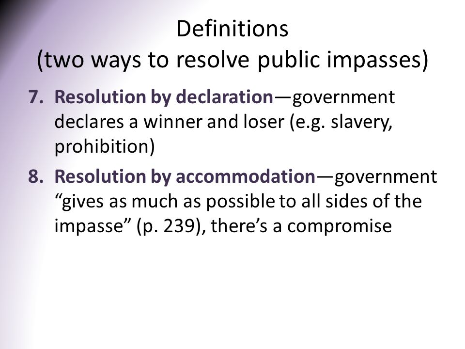 Definitions (two ways to resolve public impasses) 7.Resolution by declaration—government declares a winner and loser (e.g.