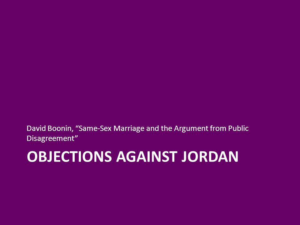 OBJECTIONS AGAINST JORDAN David Boonin, Same-Sex Marriage and the Argument from Public Disagreement