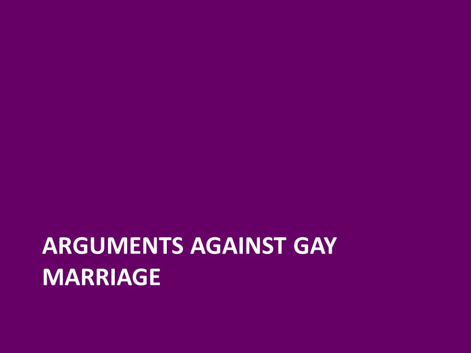 ARGUMENTS AGAINST GAY MARRIAGE
