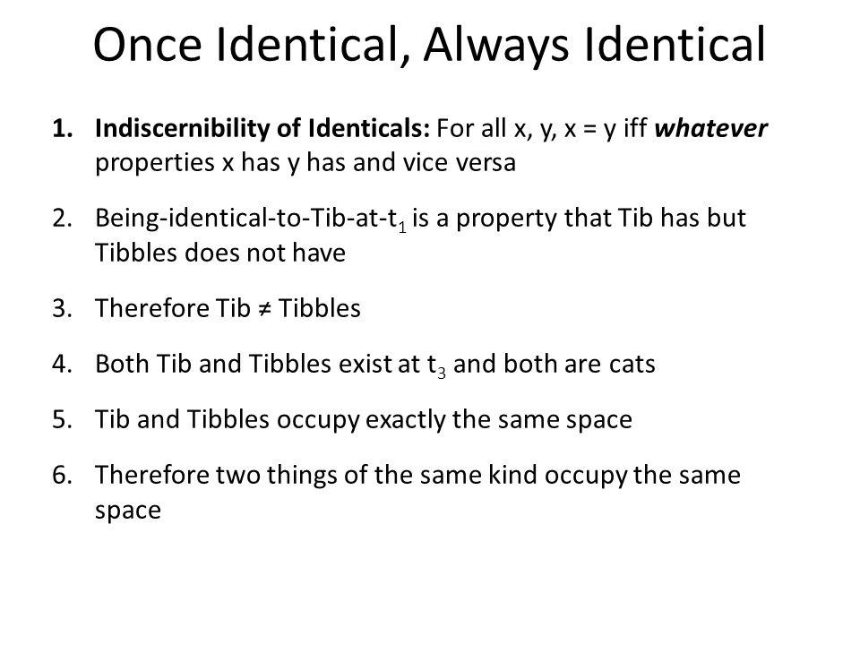 At t 1, Tib ≠ Tibbles At t 1 Tib is just a proper part of Tibbles —so not identical to Tibbles.
