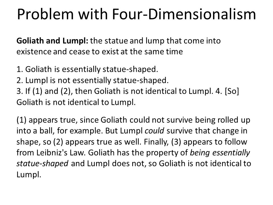 Four-Dimensionalism The Exetensionality Objection Response: coinciding objects share some, but not all, of the same temporal parts—even if at a given time they share all spatial parts.
