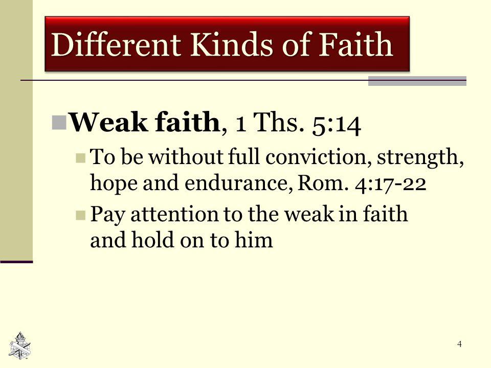 5 Different Kinds of Faith Hidden faith, Jno.12:42-44 Will not confess Christ, Matt.