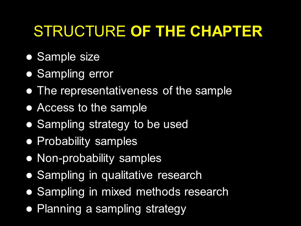 It all depends on: The research purposes, questions and design; The population size; The confidence level and confidence interval required; The likely response rate; The accuracy required (the smallest sampling error sought); The kinds of variables to be used (categorical, continuous); The statistics to be used; HOW LARGE MUST MY SAMPLE BE?