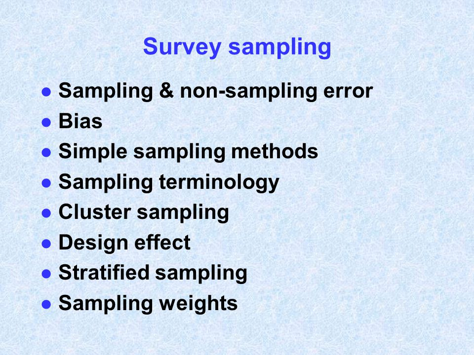 Survey sampling l Sampling & non-sampling error l Bias l Simple sampling methods l Sampling terminology l Cluster sampling l Design effect l Stratifie