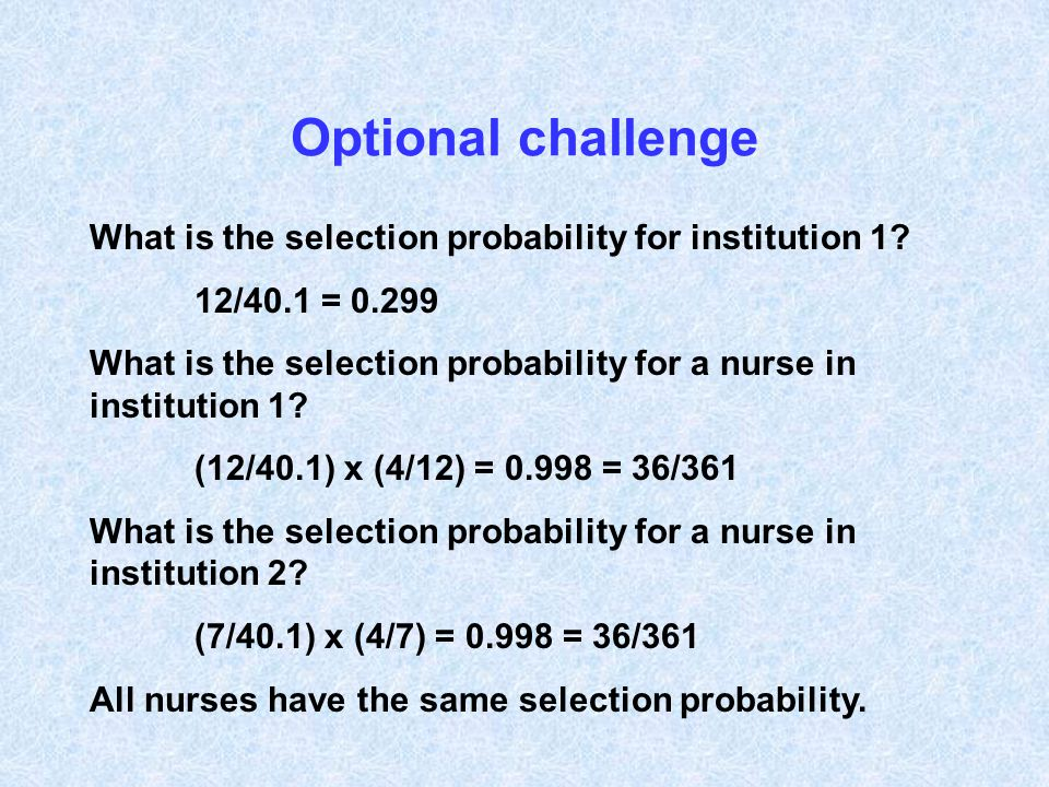 Optional challenge What is the selection probability for institution 1? 12/40.1 = 0.299 What is the selection probability for a nurse in institution 1
