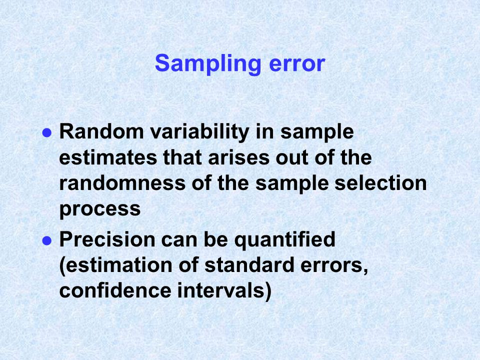 Non-sampling error l Estimation error that arises from sources other than random variation –non-response –undercoverage of survey –poorly-trained interviewers –non-truthful answers –non-probability sampling l This type of error is a bias