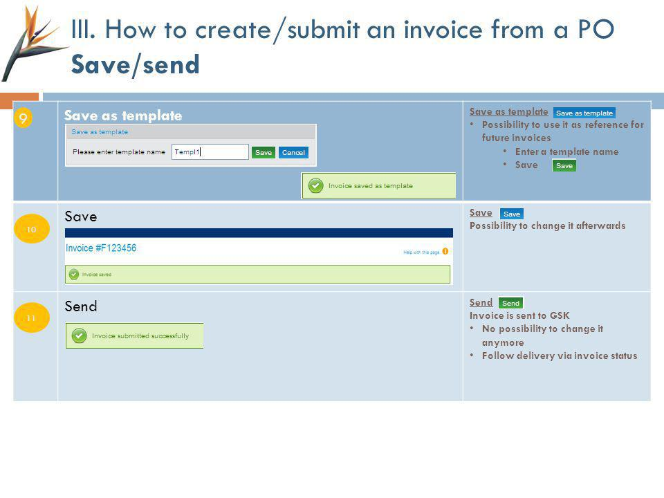III. How to create/submit an invoice from a PO Save/send Save as template Possibility to use it as reference for future invoices Enter a template name