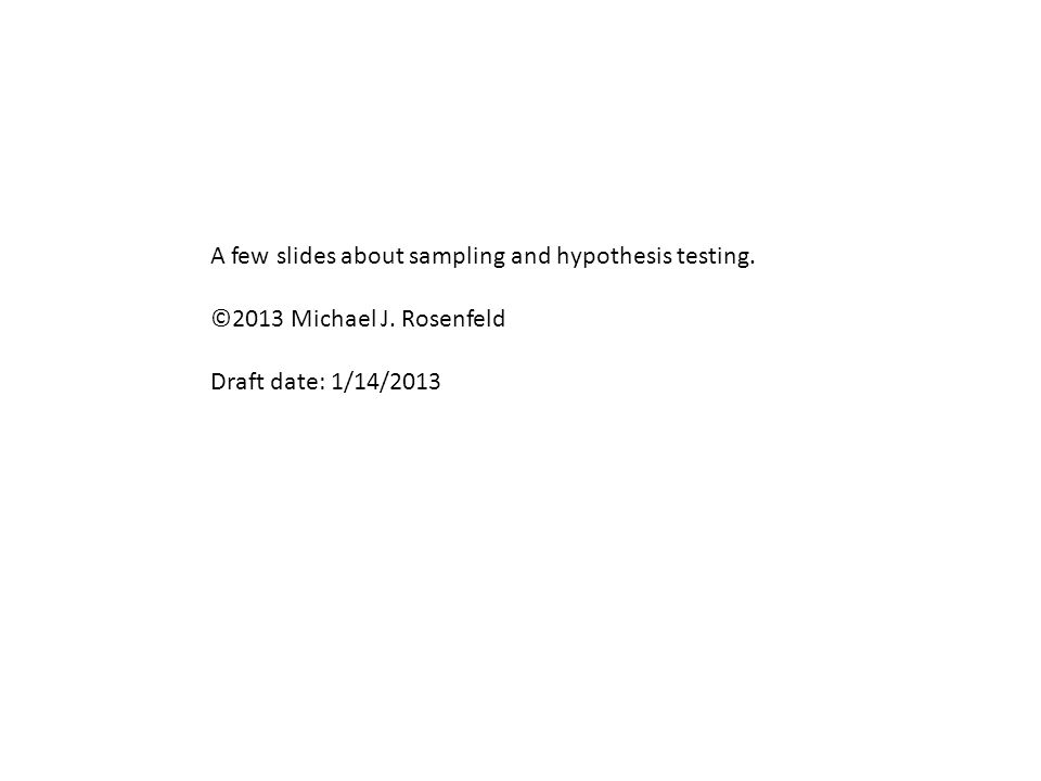 A few slides about sampling and hypothesis testing.