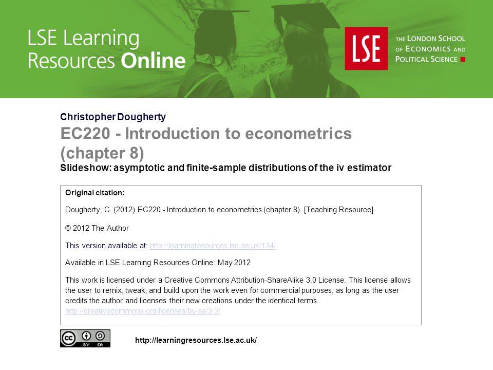 Christopher Dougherty EC220 - Introduction to econometrics (chapter 8) Slideshow: asymptotic and finite-sample distributions of the iv estimator Origi