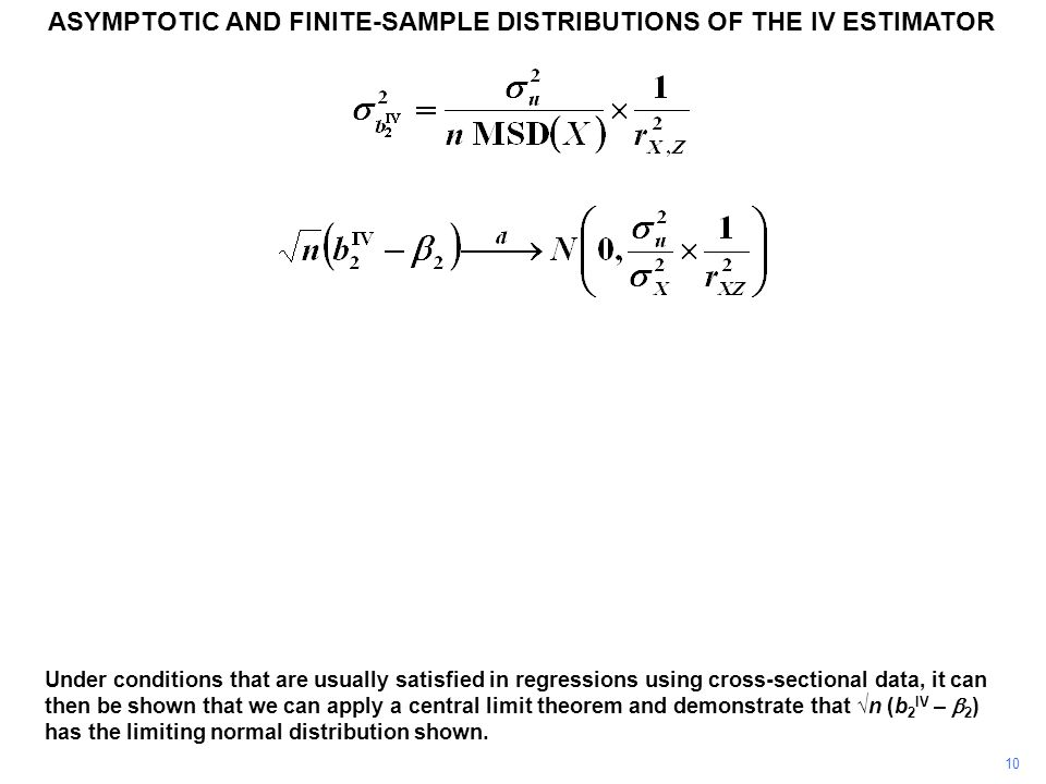 ASYMPTOTIC AND FINITE-SAMPLE DISTRIBUTIONS OF THE IV ESTIMATOR 10 Under conditions that are usually satisfied in regressions using cross-sectional dat