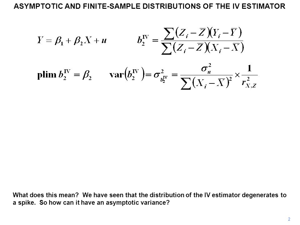 ASYMPTOTIC AND FINITE-SAMPLE DISTRIBUTIONS OF THE IV ESTIMATOR 2 What does this mean? We have seen that the distribution of the IV estimator degenerat