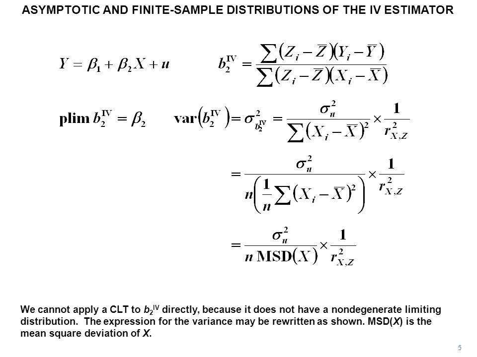 ASYMPTOTIC AND FINITE-SAMPLE DISTRIBUTIONS OF THE IV ESTIMATOR 5 We cannot apply a CLT to b 2 IV directly, because it does not have a nondegenerate li