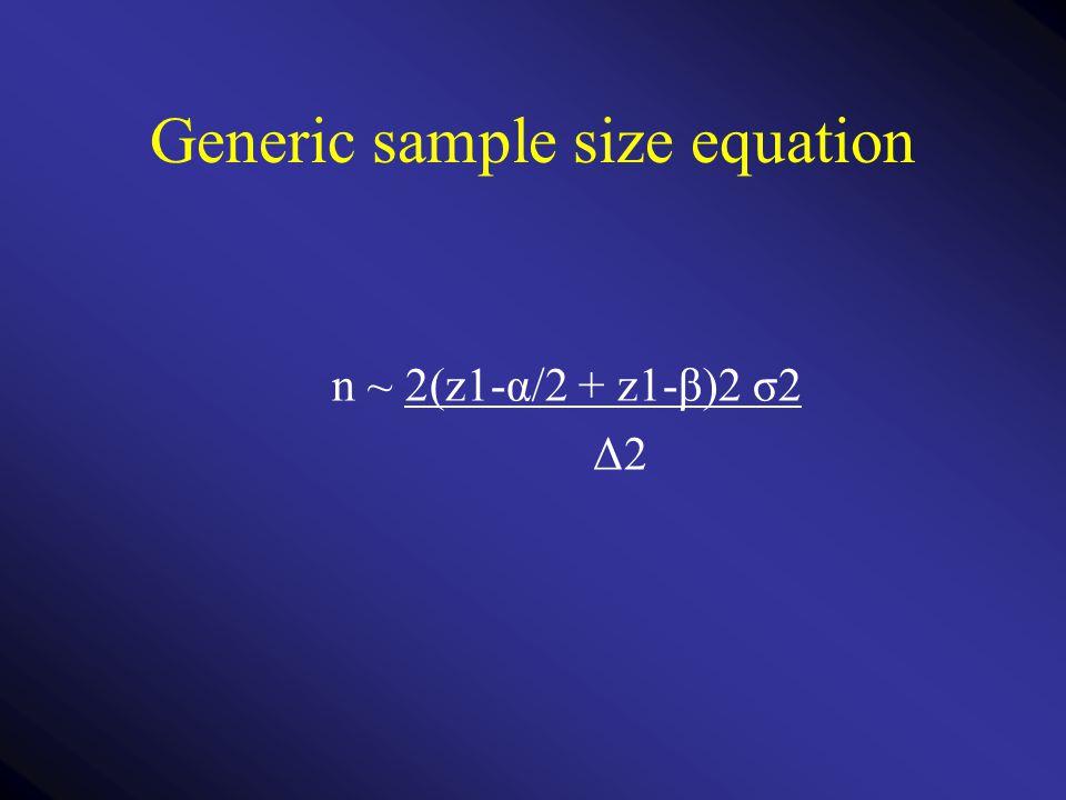 Generic sample size equation n ~ 2(z1-α/2 + z1-β)2 σ2 Δ2