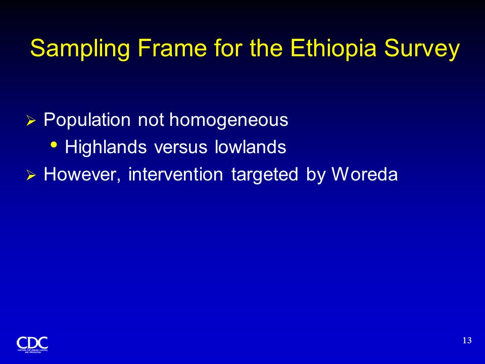 13 Sampling Frame for the Ethiopia Survey  Population not homogeneous Highlands versus lowlands  However, intervention targeted by Woreda