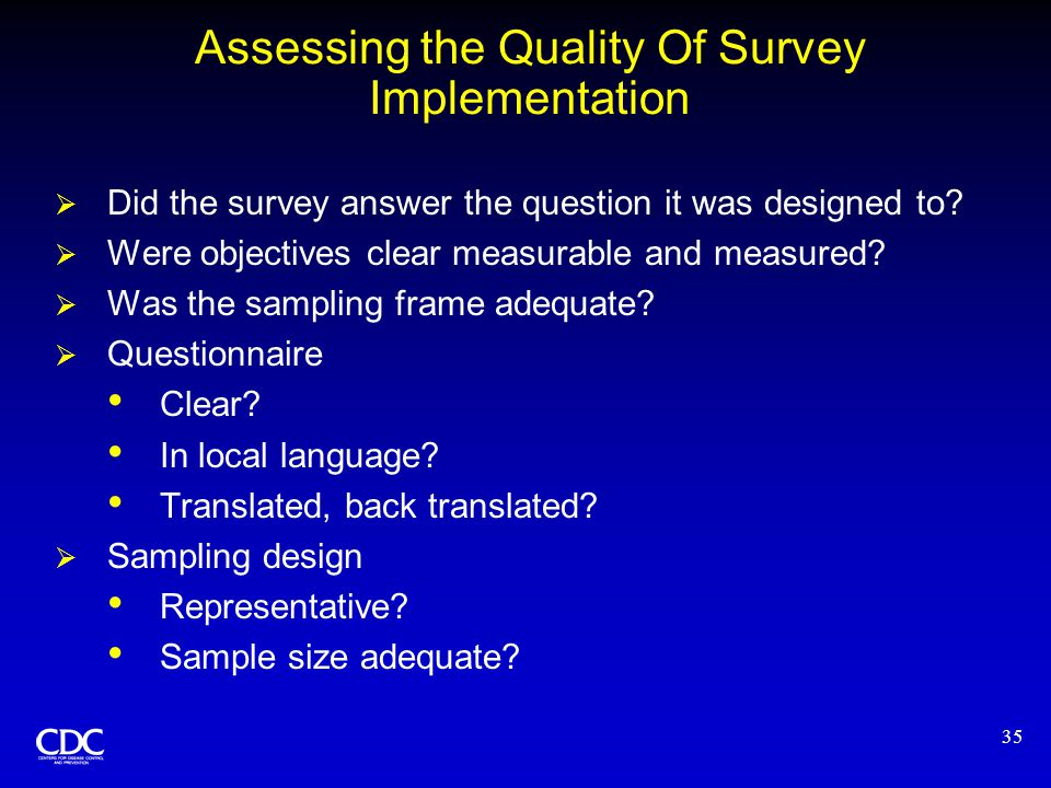 35 Assessing the Quality Of Survey Implementation  Did the survey answer the question it was designed to.
