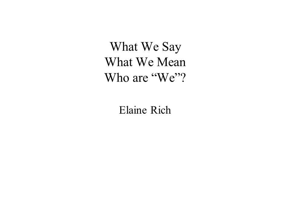 What We Say What We Mean Who are We Elaine Rich