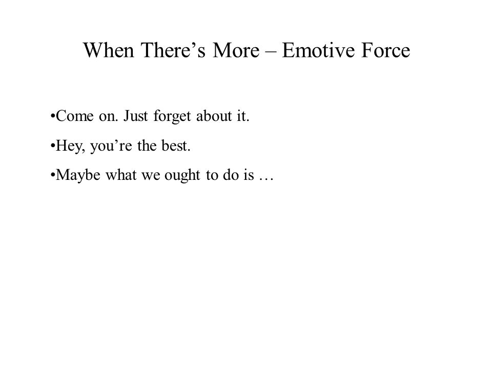 When There's More – Emotive Force Come on. Just forget about it.
