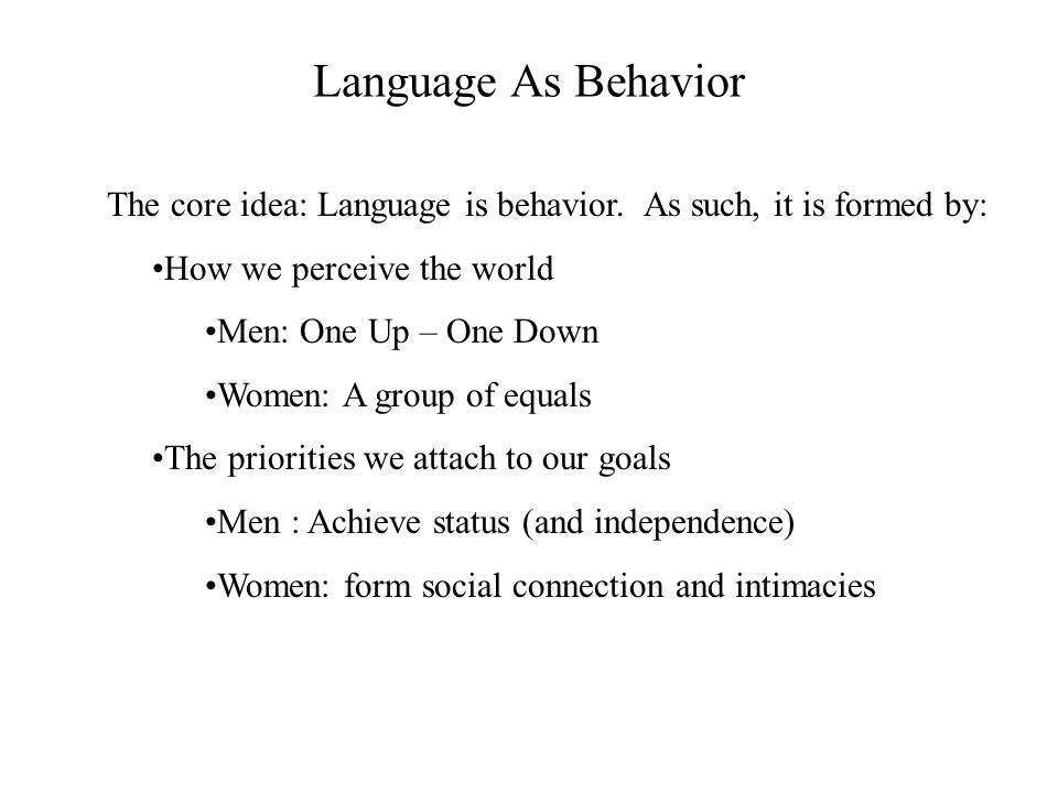 Language As Behavior The core idea: Language is behavior.
