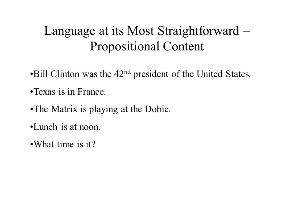 Language at its Most Straightforward – Propositional Content Bill Clinton was the 42 nd president of the United States.