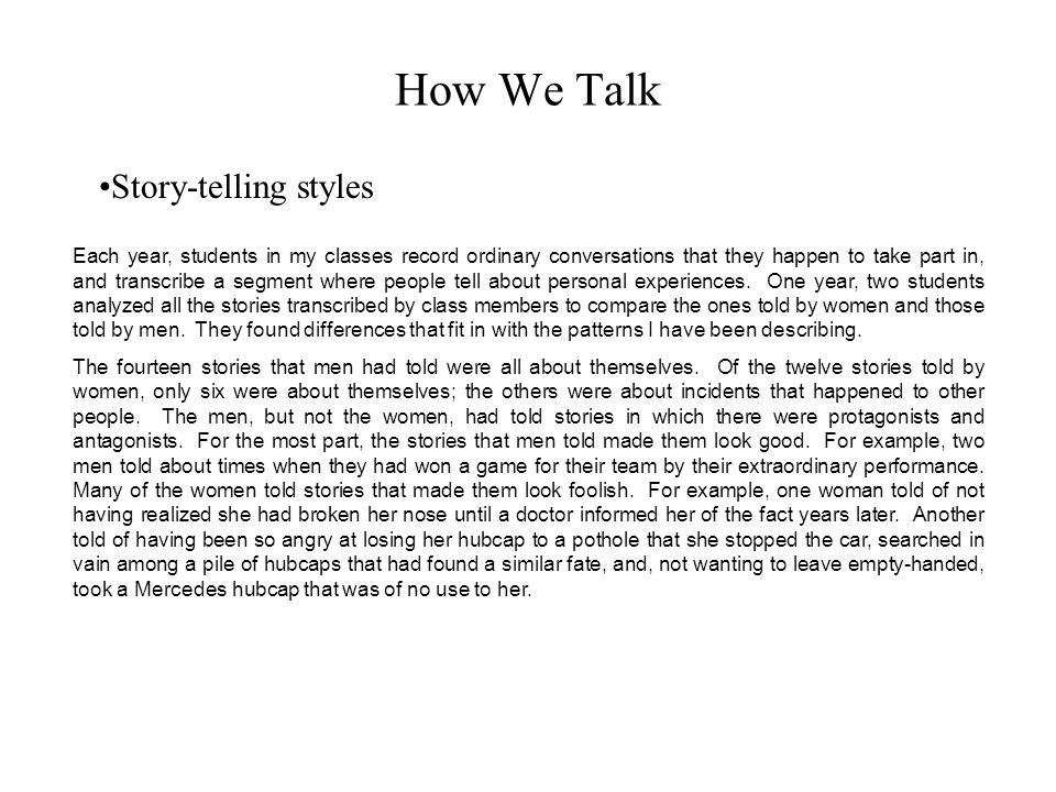 How We Talk Story-telling styles Each year, students in my classes record ordinary conversations that they happen to take part in, and transcribe a segment where people tell about personal experiences.