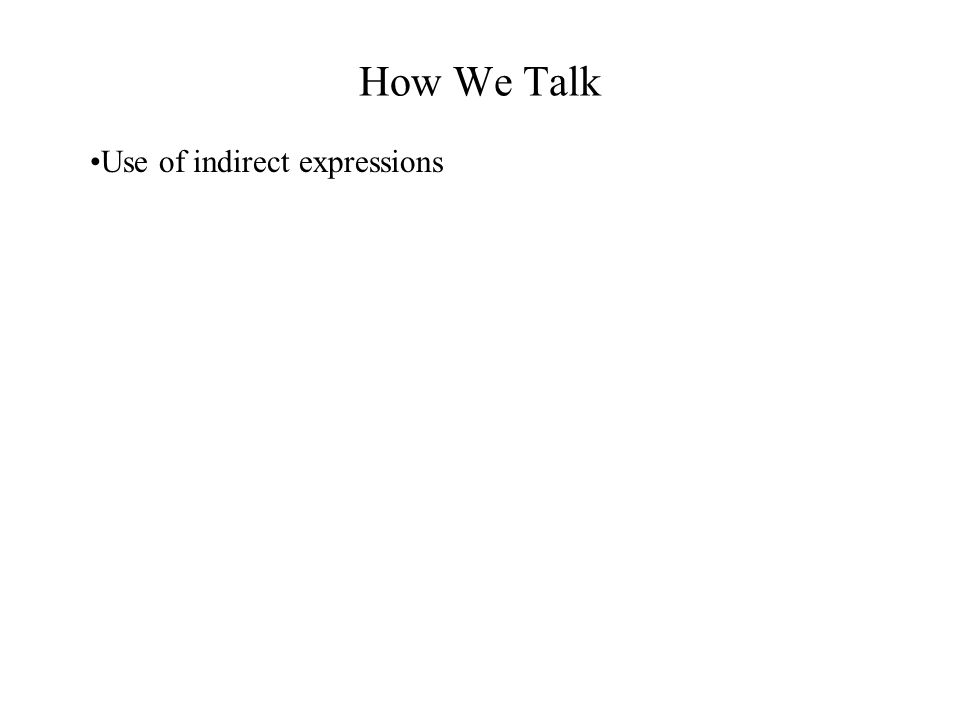 How We Talk Use of indirect expressions