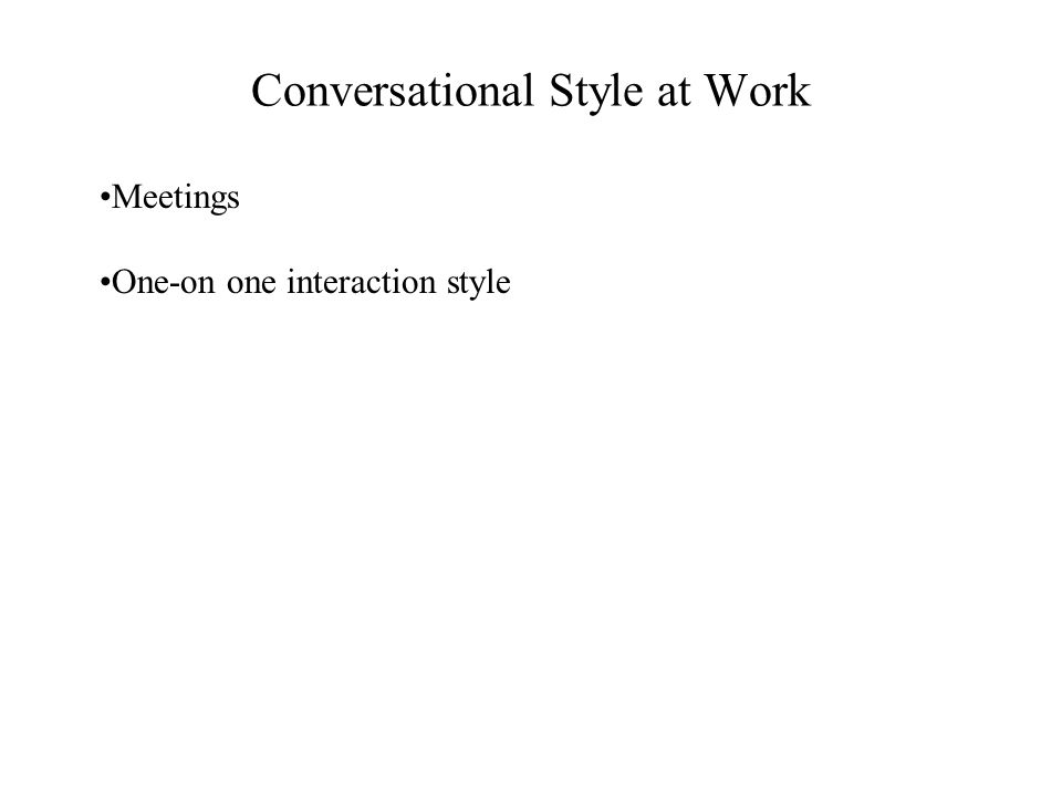 Conversational Style at Work Meetings One-on one interaction style