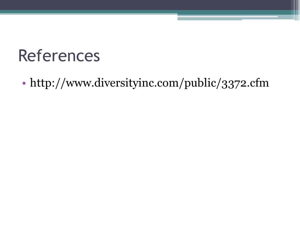 References http://www.diversityinc.com/public/3372.cfm