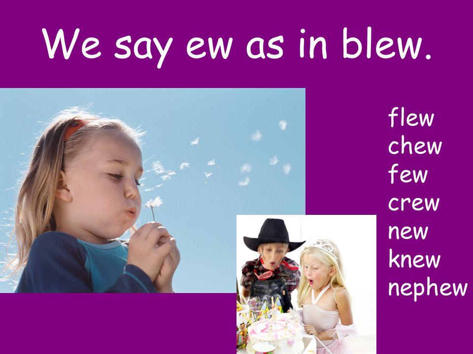 I say ew You say…