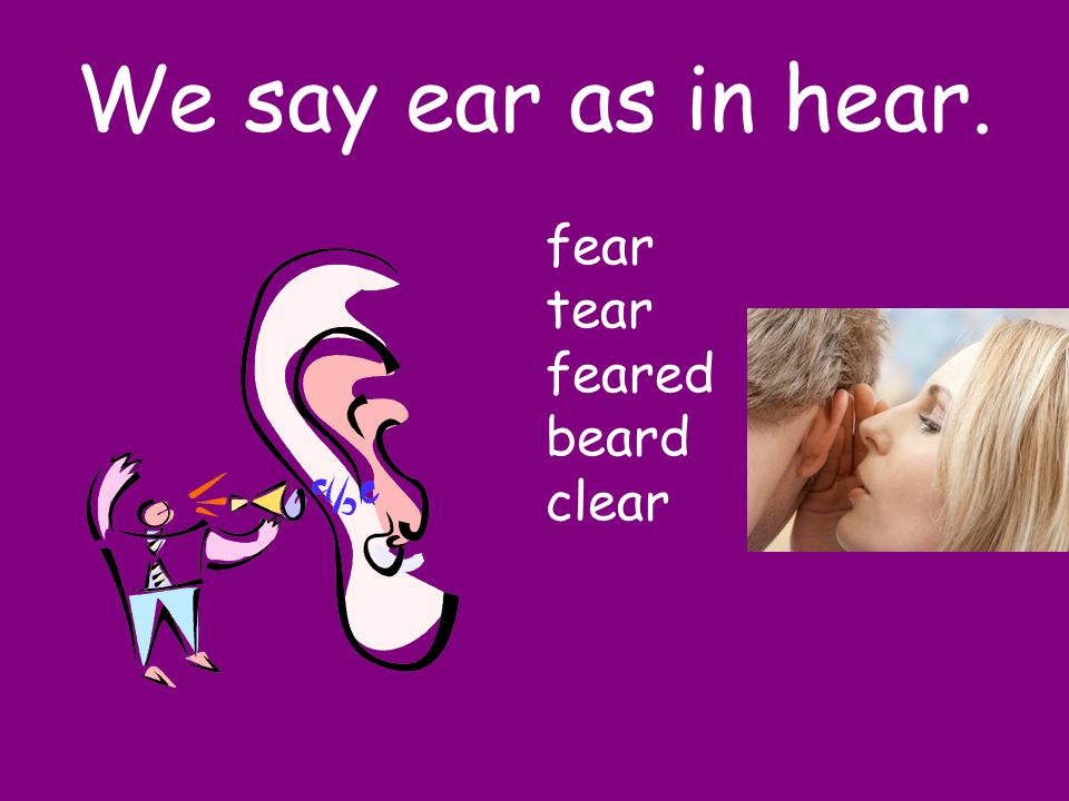 I say ear You say…