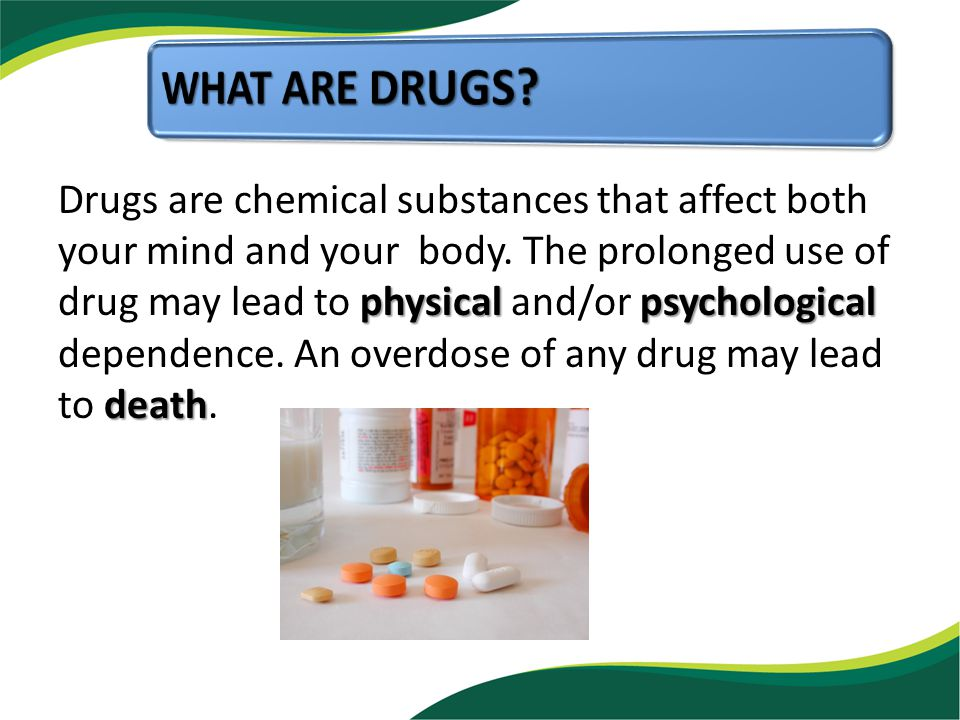 physicalpsychological death Drugs are chemical substances that affect both your mind and your body.