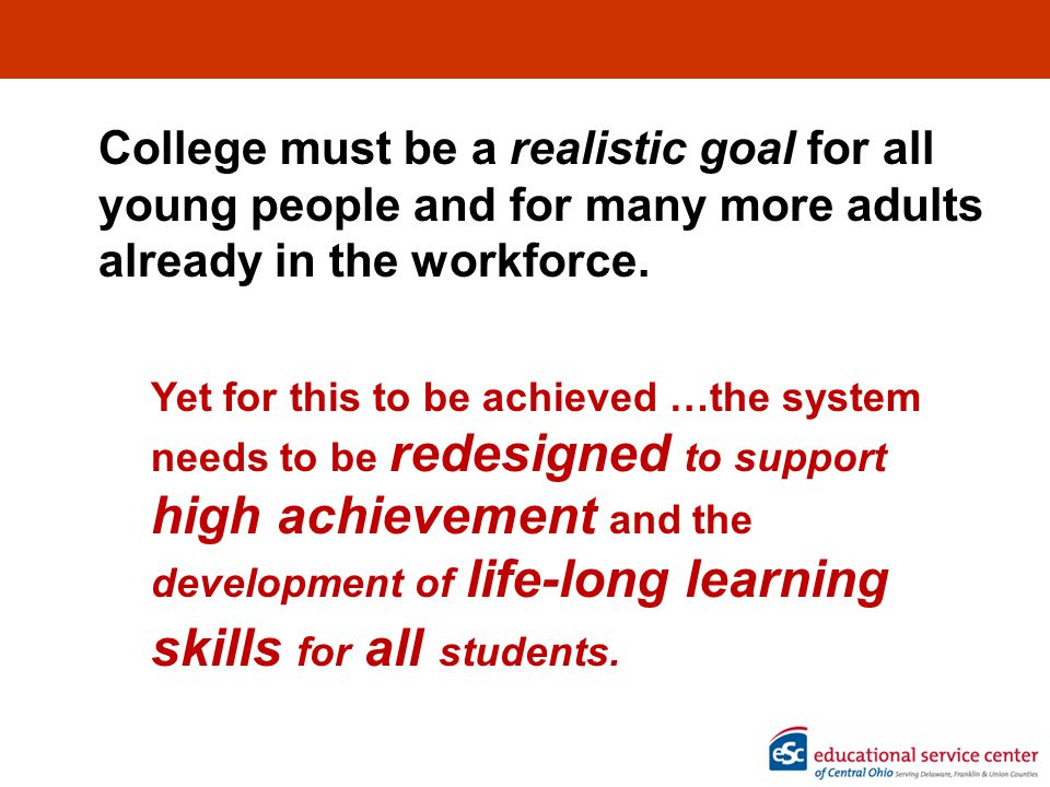 College must be a realistic goal for all young people and for many more adults already in the workforce.