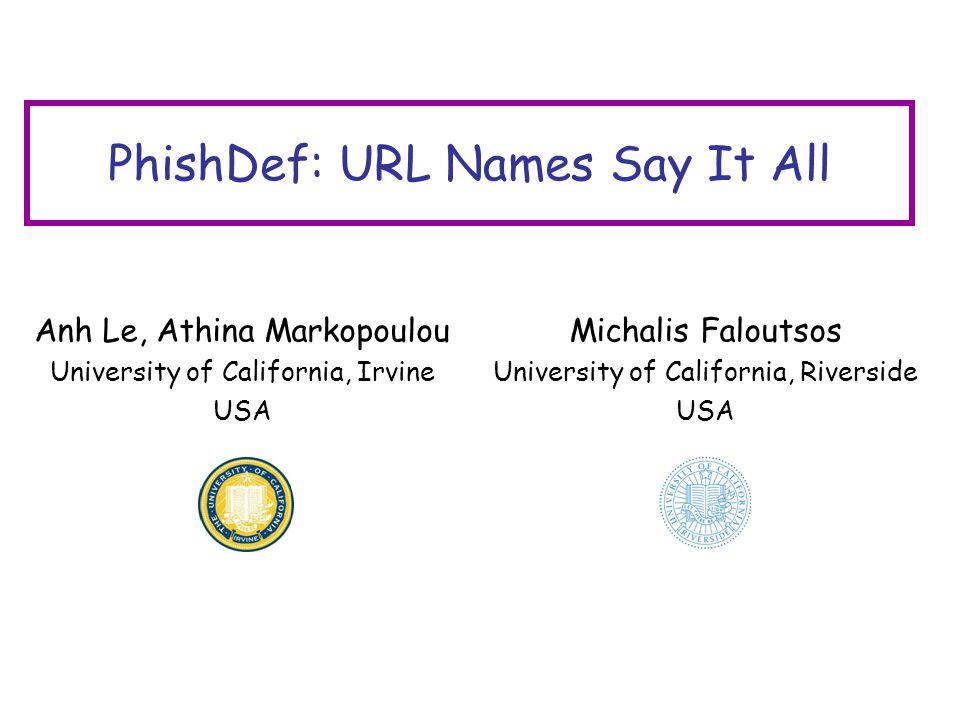 PhishDef: URL Names Say It All Anh Le, Athina Markopoulou University of California, Irvine USA Michalis Faloutsos University of California, Riverside USA
