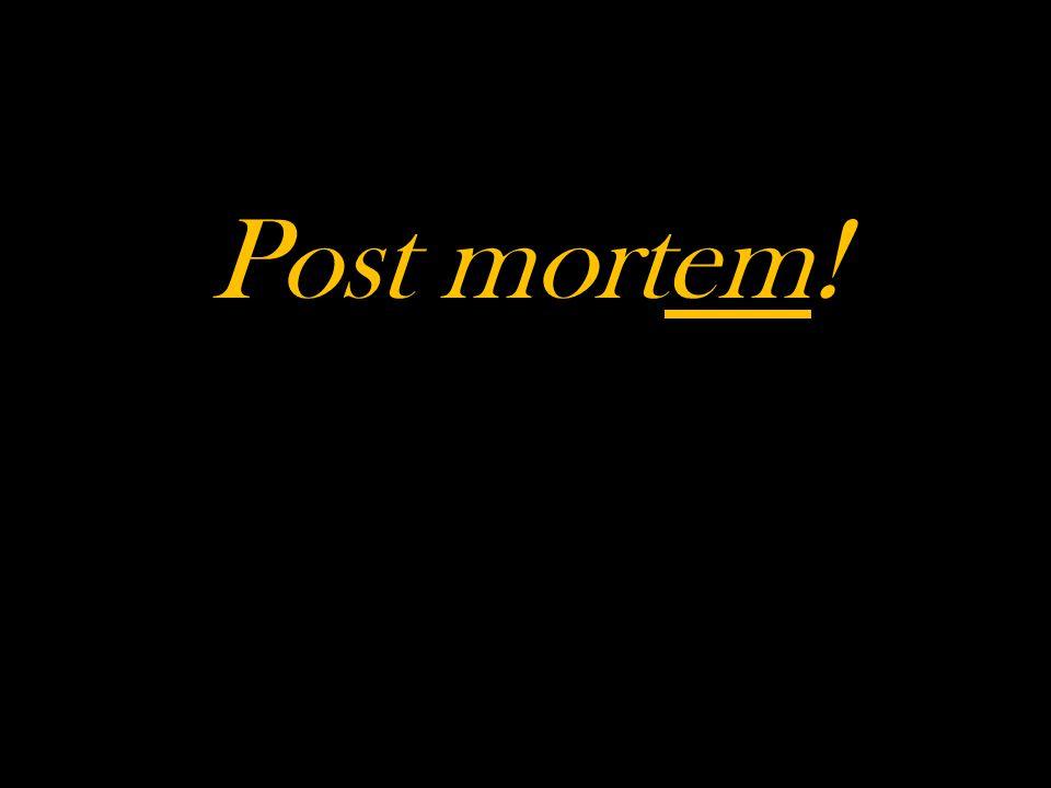 Post mortem!