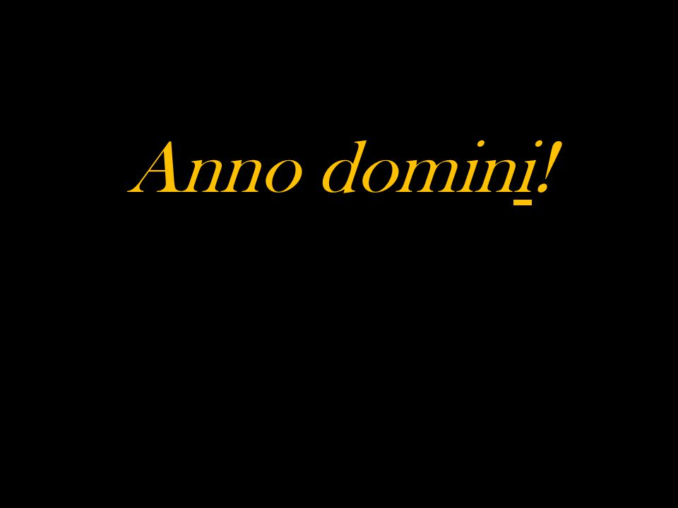 Anno domini!