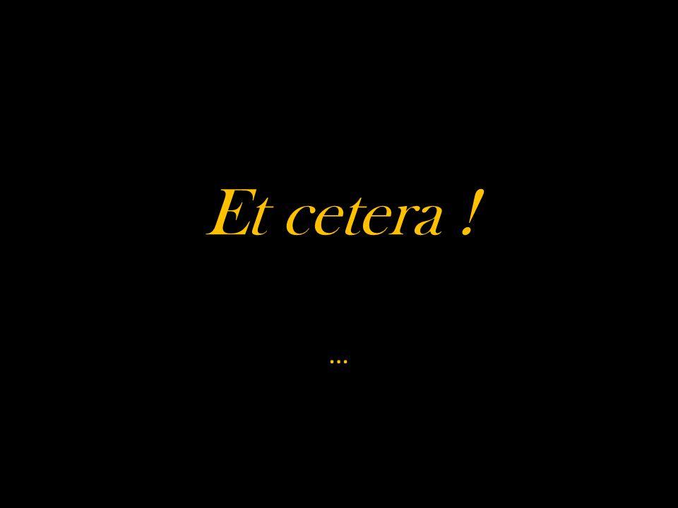 Et cetera ! …
