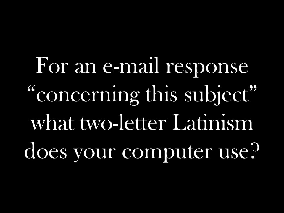 For an  response concerning this subject what two-letter Latinism does your computer use