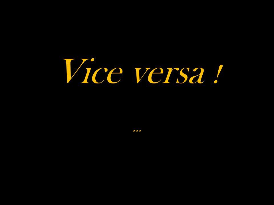 Vice versa ! …