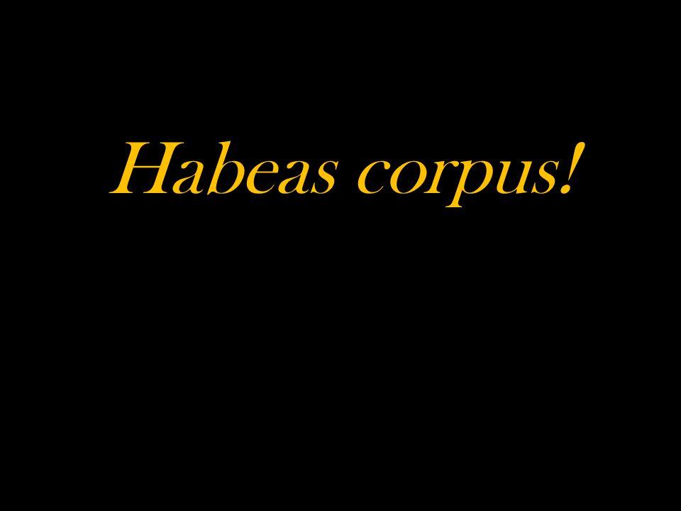 Habeas corpus!