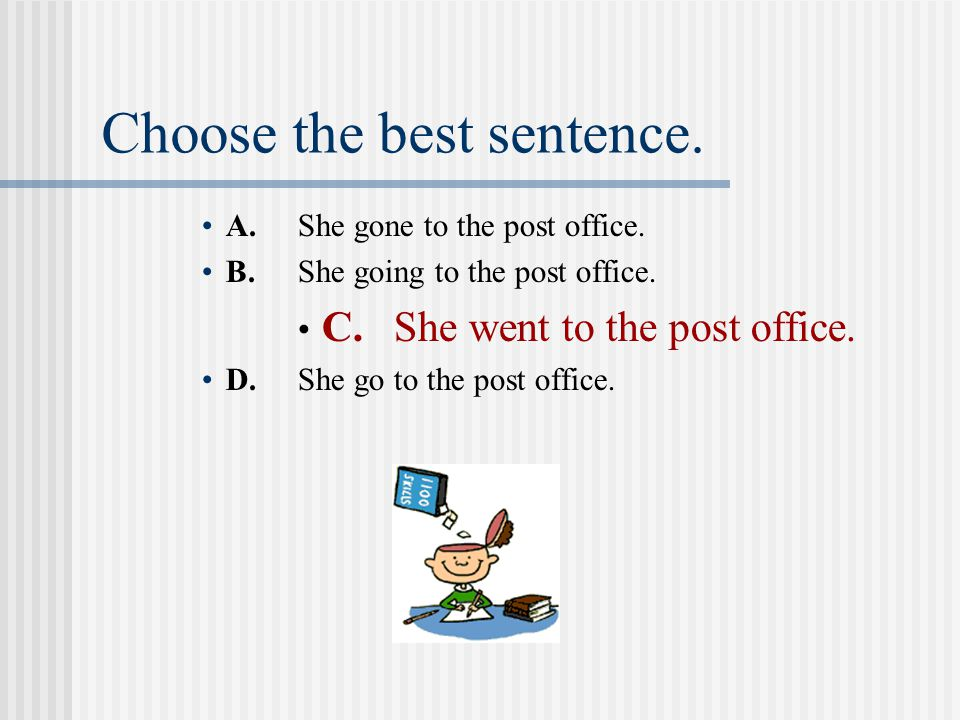 Choose the best sentence. A.She gone to the post office.
