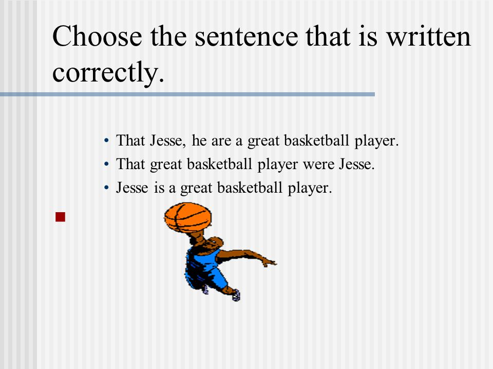Choose the sentence that is written correctly. 1.We been having hamburgers for dinner.