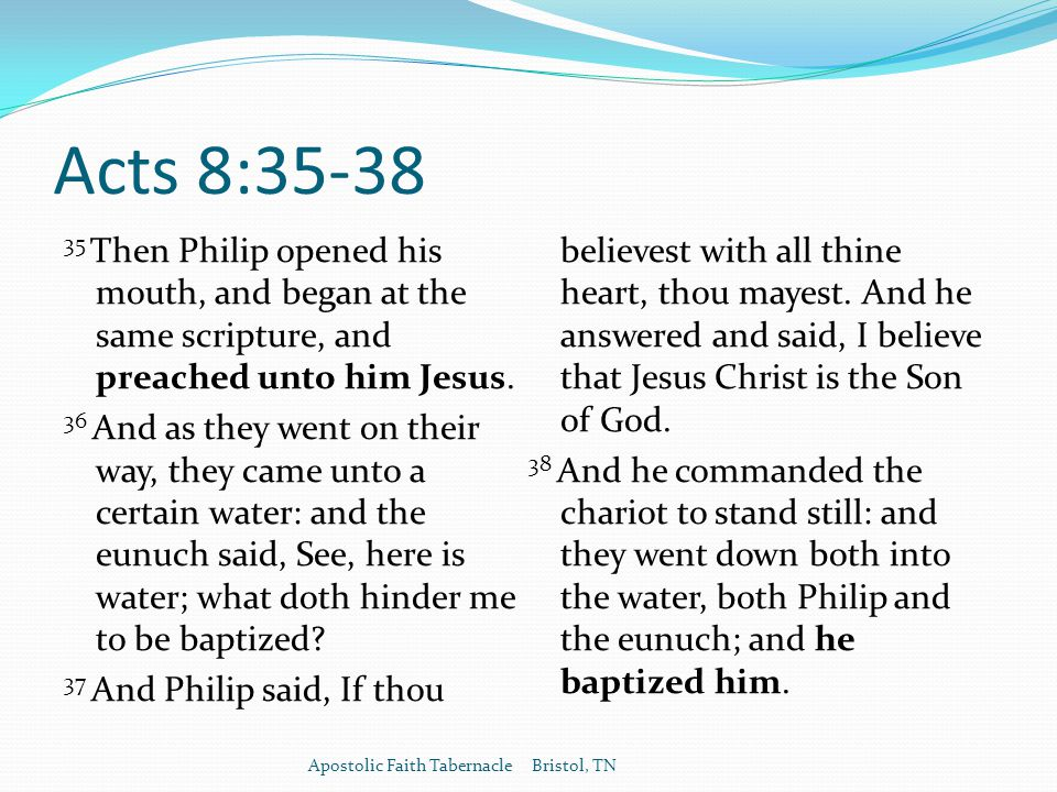 Acts 8: Then Philip opened his mouth, and began at the same scripture, and preached unto him Jesus.
