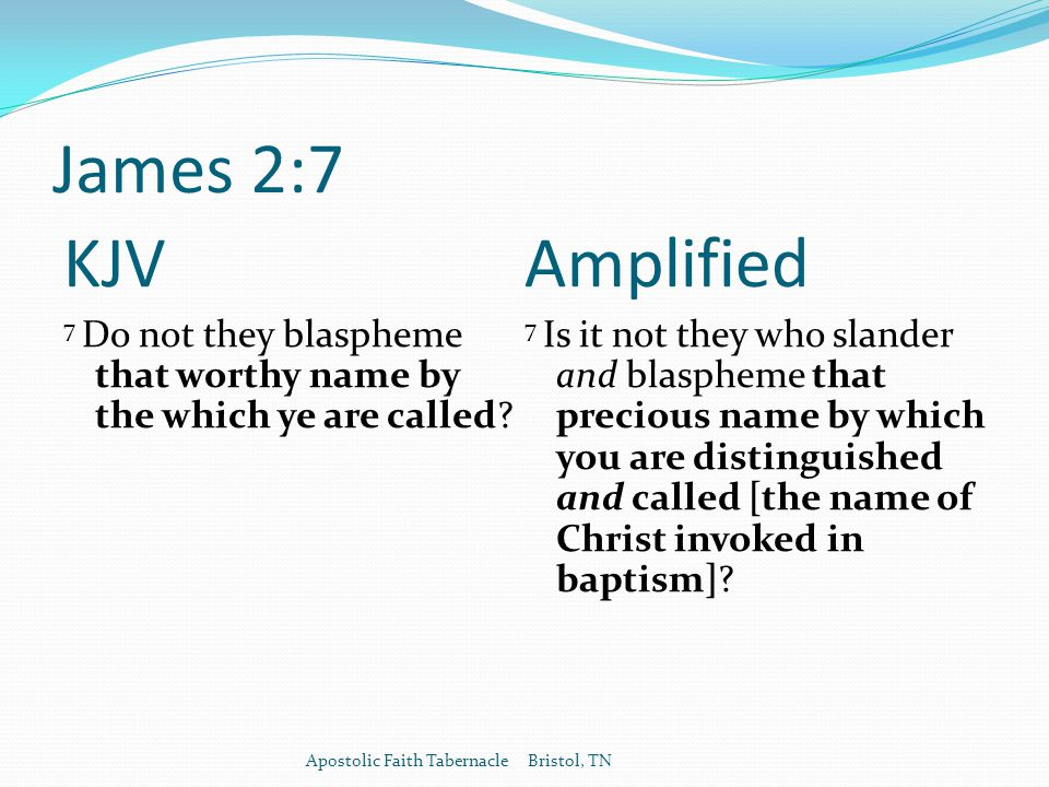 James 2:7 KJV 7 Do not they blaspheme that worthy name by the which ye are called.