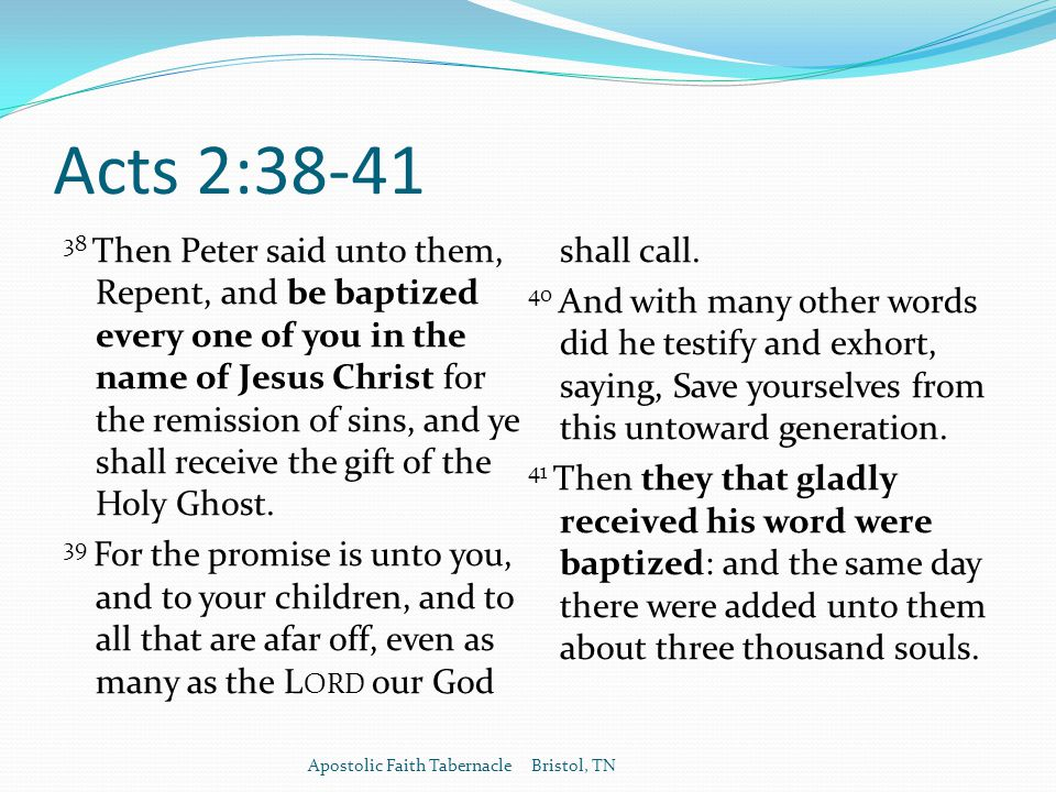 Acts 2: Then Peter said unto them, Repent, and be baptized every one of you in the name of Jesus Christ for the remission of sins, and ye shall receive the gift of the Holy Ghost.