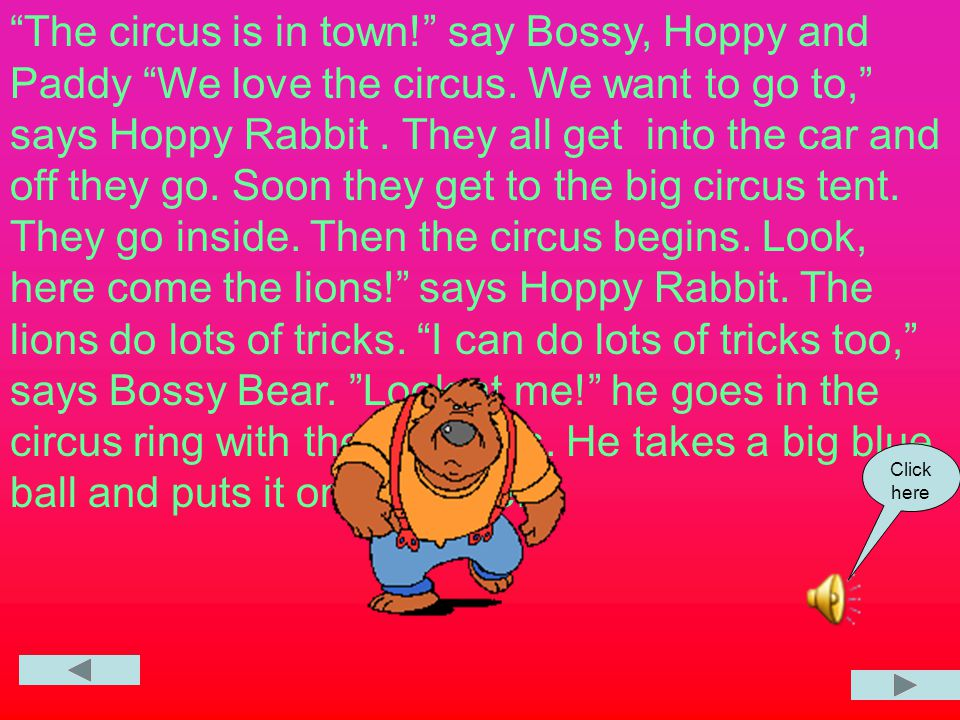 """""""The circus is in town!"""" say Bossy and Hoppy. """"I love the circus,"""" says Sally """"I want to go to."""" """"Hop in the car,"""" says Hoppy Rabbit. Paddy gets into"""