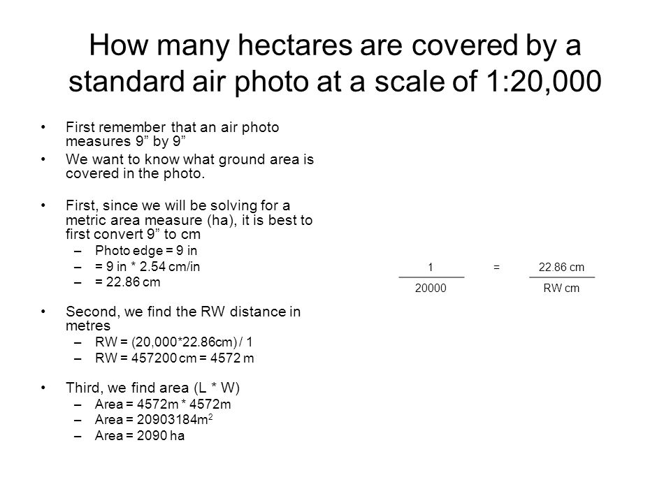 How many hectares are covered by a standard air photo at a scale of 1:20,000 First remember that an air photo measures 9 by 9 We want to know what ground area is covered in the photo.