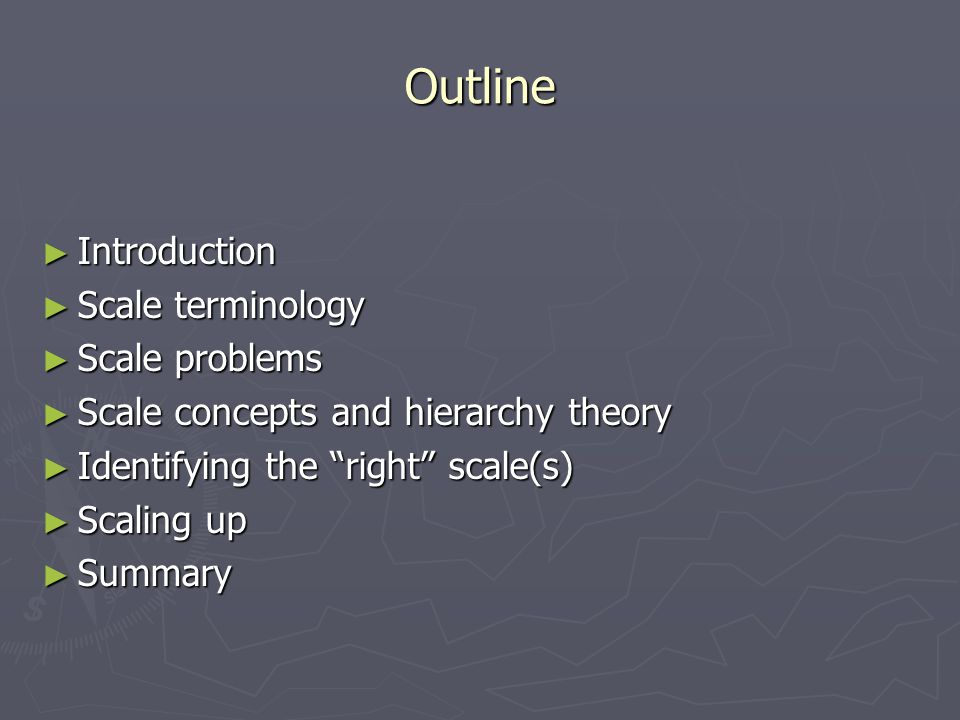 """Outline ► Introduction ► Scale terminology ► Scale problems ► Scale concepts and hierarchy theory ► Identifying the """"right"""" scale(s) ► Scaling up ► Su"""
