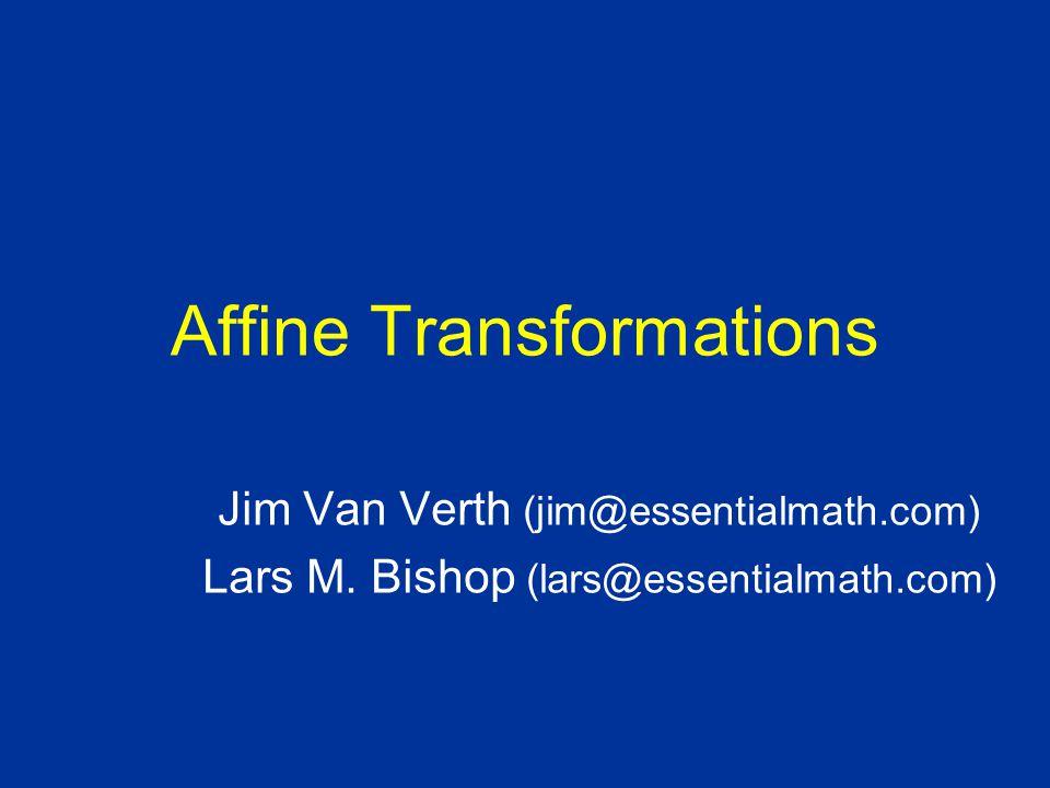 Affine Transformations Jim Van Verth (jim@essentialmath.com) Lars M. Bishop (lars@essentialmath.com)