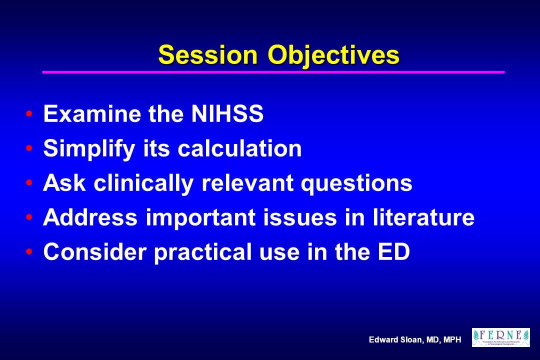 Edward Sloan, MD, MPH NIHSS Question: Retrospective Use.